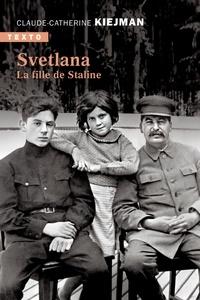 Claude-Catherine Kiejman - Svetlana - La fille de Staline.
