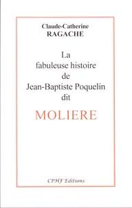 Claude-Catherine Ragache - La fabuleuse histoire de Jean-Baptiste Poquelin dit Molière.
