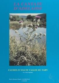 Claude Caussignac et Isabelle Caussignac - La cantate d'Adélaïde - Causses et haute vallée du Tarn, il y a bien longtemps.