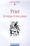 Claude Caux-Berthoud - Prier, le temps d'une pause....