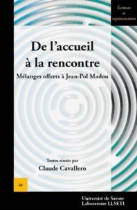Claude Cavallero - De l'accueil à la rencontre - Mélanges offerts à Jean-Pol Madou.