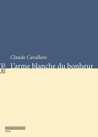 Claude Cavallero - L'arme blanche du bonheur.