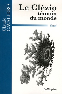 Claude Cavallero - Le Clézio, témoin du monde.