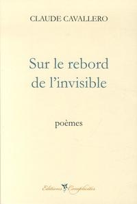 Claude Cavallero - Sur le rebord de l'invisible.