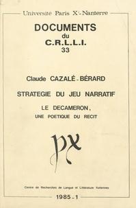"""Claude Cazalé-Bérard et  Université Paris X - Stratégie du jeu narratif : """"Le Decameron"""", une poétique du récit."""