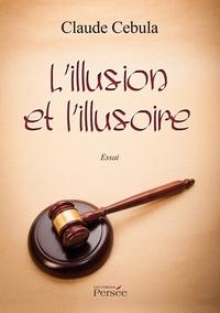 Claude Cebula - L'illusion et l'illusoire.
