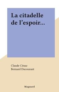 Claude Cénac et Bernard Ducourant - La citadelle de l'espoir....
