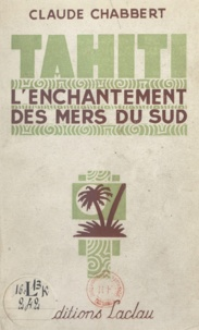Claude Chabbert - Tahiti, l'enchantement des mers du Sud.