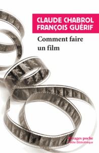 Claude Chabrol et François Guérif - Comment faire un film.