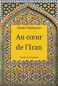 Claude Chalabreysse - Au coeur de l'Iran.