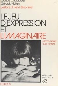 Claude Chalaguier - Le Jeu d'expression et l'imaginaire - Communiquer avec l'enfant.