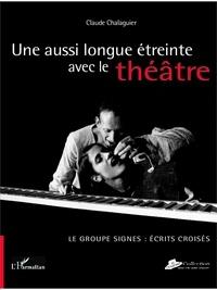 Claude Chalaguier - Une aussi longue étreinte avec le théâtre.