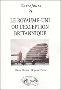 Claude Chaline et Delphine Papin - Le Royaume-Uni ou l'exception britannique.