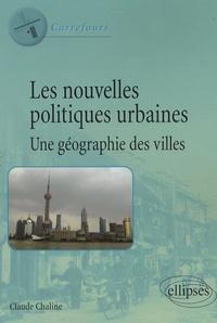 Claude Chaline - Les nouvelles politiques urbaines - Une géographie des villes.