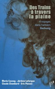 Claude Chambard et Eric Pessan - Des Trains à travers la plaine - 4 voyages dans l'univers Bashung.