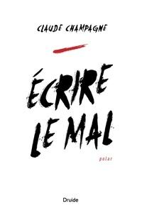 Claude Champagne - Écrire le mal.