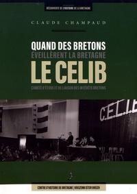 Claude Champaud - Quand des Bretons éveillèrent la Bretagne : le CELIB, comité d'étude et de liaison des intérêts bretons.