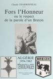 Claude Charbonneau et Catherine de Castilho - Fors l'honneur - Ou Le respect de la parole d'un Breton. Algérie 1954-1962, témoignages.