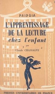 Claude Chassagny et Georges Heuyer - L'apprentissage de la lecture chez l'enfant - Dyslexie, dysgraphie.
