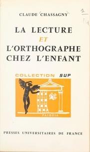 Claude Chassagny et Georges Heuyer - La lecture et l'orthographe chez l'enfant.