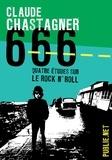 Claude Chastagner - 666, quatre études sur le rock'n roll - De quoi le rock'n roll nous renseigne concernant le monde actuel....