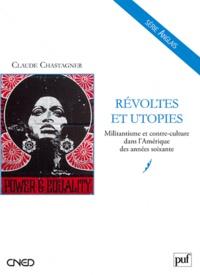 Claude Chastagner - Révoltes et utopies - Militantisme et contre-culture dans l'Amérique des années soixante.