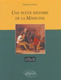 Claude Chastel - Une petite histoire de la médecine.