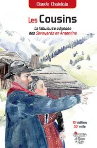 Claude Chatelain - Les Cousins  : La fabuleuse odyssée des savoyards en Argentine.
