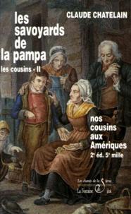 Claude Chatelain - Les Cousins Tome 2 : Les savoyards de la pampa - Nos cousins aux Amériques, 2ème édition.