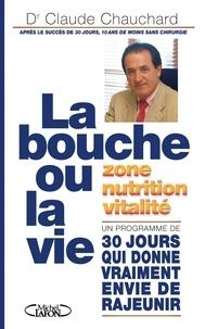 Claude Chauchard - La bouche ou la vie ! - Manger juste pour rester jeune plus longtemps.