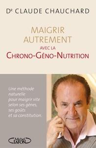 Claude Chauchard et Françoise Andin-Roulleau - Maigrir autrement avec la Chrono-Géno-Nutrition.