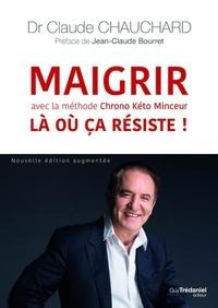 Claude Chauchard - Maigrir là où ça résiste ! - Avec la méthode Chrono Keto Minceur.