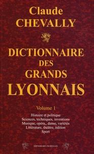 Claude Chevally - Dictionnaire des grands Lyonnais - Volume 1.