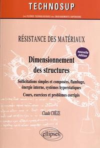 Claude Chèze - Dimensionnement des structures - Sollicitations simples et composées, flambage, énergie interne, systèmes hyperstatiques.