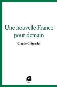Claude Chinardet - Une nouvelle France pour demain.