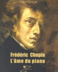 Claude Clément - Frédéric Chopin, l'âme du piano.