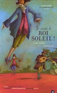 Claude Clément et Nathalie Novi - Je serai le roi soleil !. 1 CD audio