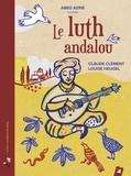 Claude Clément et Louise Heugel - Le luth andalou. 1 CD audio