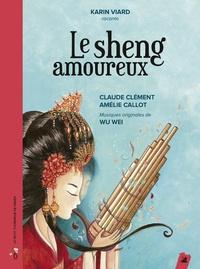 Claude Clément et Amélie Callot - Le sheng amoureux. 1 CD audio