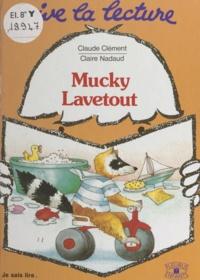 Claude Clément et Claire Nadaud - Mucky Lavetout.