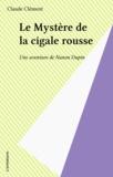 Claude Clément - Une aventure de Nanon Dupin  : Le mystère de la cigale rousse.
