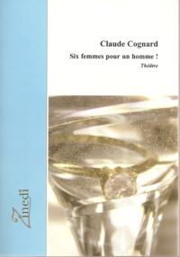 Claude Cognard - Six femmes pour un homme.