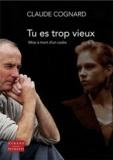 Claude Cognard - Tu es trop vieux - Mise à mort d'un cadre.