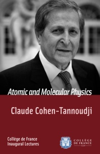 Claude Cohen-Tannoudji - Atomic and Molecular Physics - Inaugural Lecture delivered on Tuesday 11December1973.