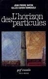 Claude Cohen-Tannoudji et  Bâton - L'Horizon des particules - Complexité et élémentarité dans l'univers quantique.