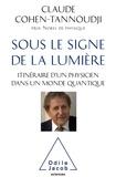Claude Cohen-Tannoudji - Sous le signe de la lumière - Itinéraire d'un physicien dans un monde quantique.