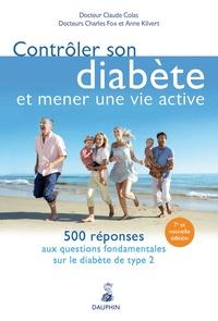 Claude Colas et Charles Fox - Contrôler son diabète et mener une vie active - 500 réponses aux questions fondamentales sur le diabète type 2.