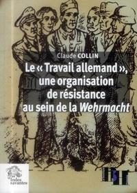 """Claude Collin - Le """"Travail allemand"""", une organisation de résistance au sein de la Wehrmacht - Articles et témoignages."""