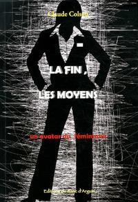 Claude Colson - La fin, les moyens - Un avatar du féminisme.