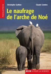 Claude Combes et Christophe Guitton - Le naufrage de l'arche de Noé.